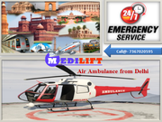 Medilift Low Cost Air Ambulance Services in Delhi is Available Now